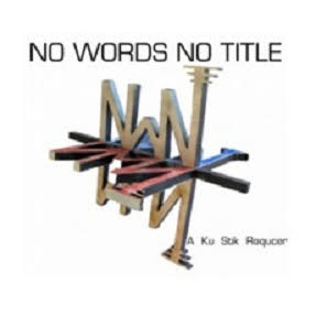 A Ku Stik Roqucer - «NO WORDS NO TITLE»